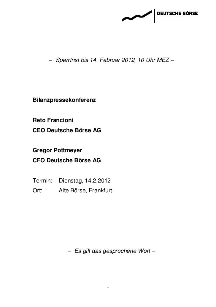 – Sperrfrist bis 14. Februar 2012, 10 Uhr MEZ –BilanzpressekonferenzReto FrancioniCEO Deutsche Börse AGGregor PottmeyerCFO...