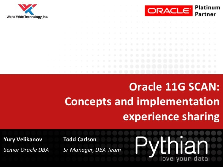 Oracle 11G SCAN:                    Concepts and implementation                              experience sharingYury Velika...