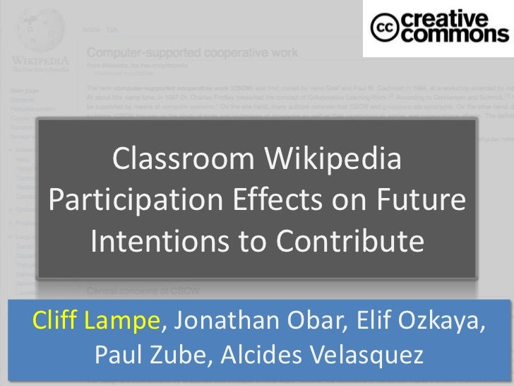 Classroom Wikipedia Participation Effects on Future    Intentions to ContributeCliff Lampe, Jonathan Obar, Elif Ozkaya,   ...