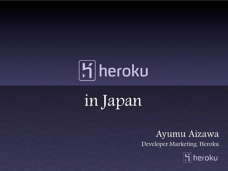 in Japan            Ayumu Aizawa       Developer Marketing, Heroku