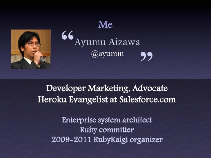 "Me     ""   Ayumu Aizawa             @ayumin                          "" Developer Marketing, AdvocateHeroku Evangelist at S..."