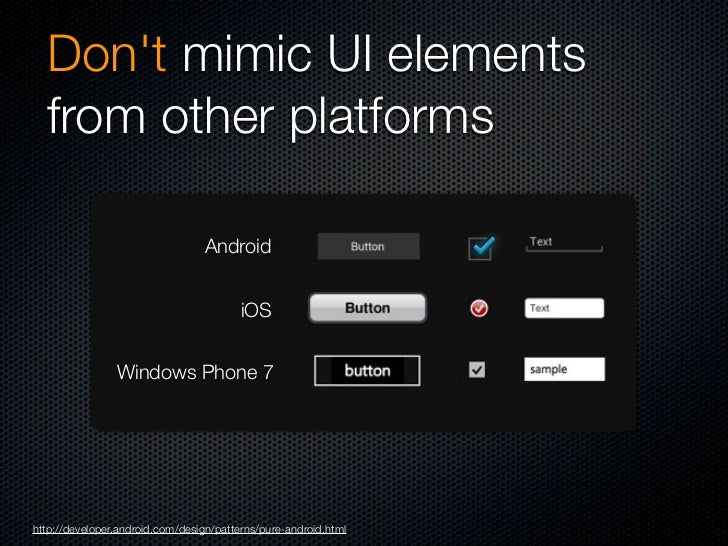 Dont mimic UI elements  from other platforms                                 Android                                      ...