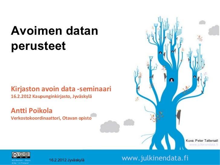 Avoimen datanperusteetKirjaston avoin data -seminaari16.2.2012 Kaupunginkirjasto, JyväskyläAntti PoikolaVerkostokoordinaat...