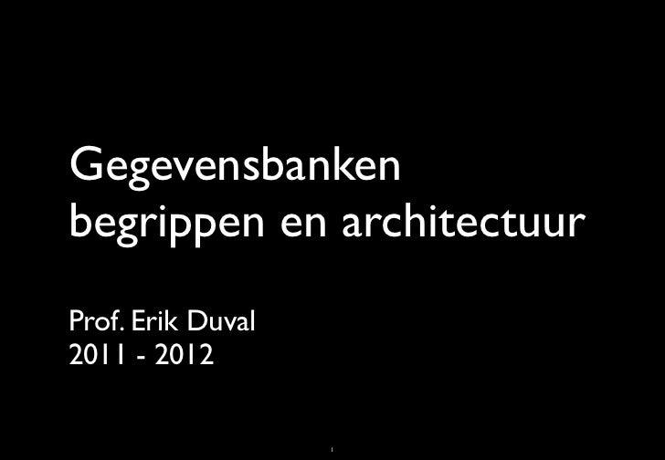 Gegevensbankenbegrippen en architectuurProf. Erik Duval2011 - 2012                   1