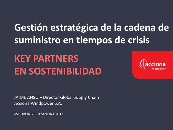 Gestión estratégica de la cadena desuministro en tiempos de crisisKEY PARTNERSEN SOSTENIBILIDADJAIME ANSO – Director Globa...