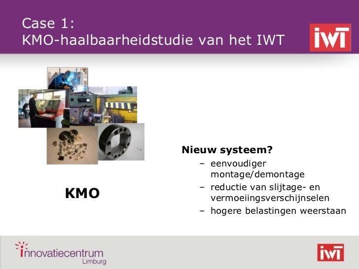Case 1:    KMO-haalbaarheidstudie van het IWT                        Nieuw systeem?                          – eenvoudiger...