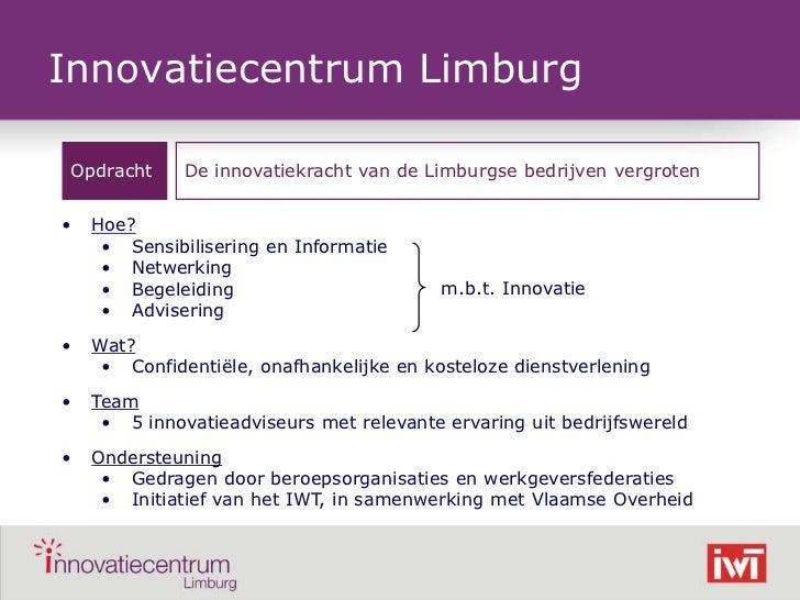 Innovatiecentrum Limburg     Opdracht     De innovatiekracht van de Limburgse bedrijven vergroten    •   Hoe?         • Se...