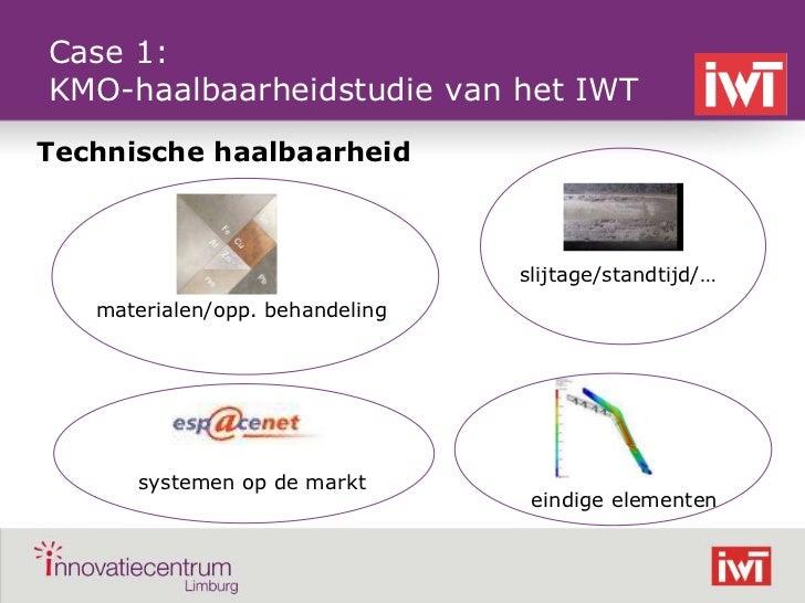 Case 1:    KMO-haalbaarheidstudie van het IWT    Technische haalbaarheid                                     slijtage/stan...