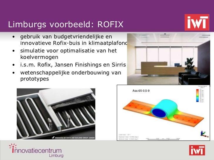 Limburgs voorbeeld: ROFIX    • gebruik van budgetvriendelijke en      innovatieve Rofix-buis in klimaatplafonds    • simul...
