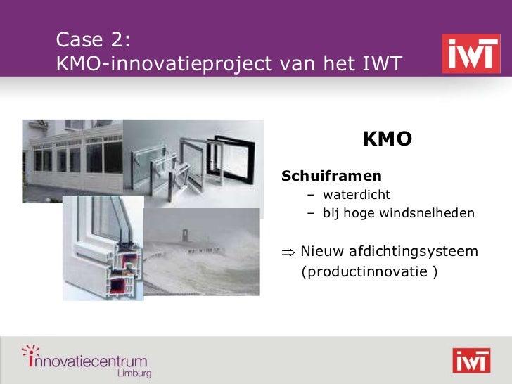 Case 2:    KMO-innovatieproject van het IWT                                  KMO                        Schuiframen       ...