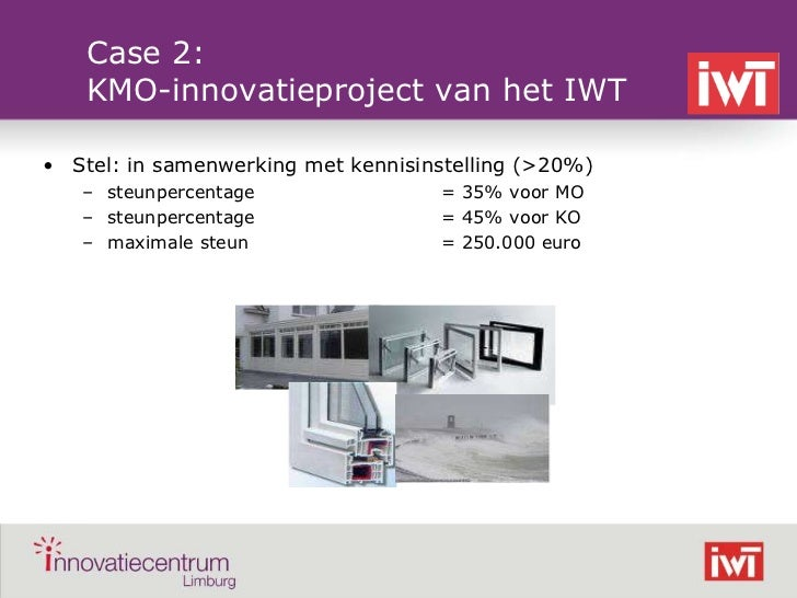 Case 2:        KMO-innovatieproject van het IWT    • Stel: in samenwerking met kennisinstelling (>20%)       – steunpercen...