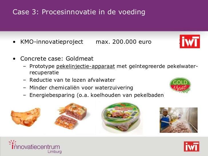 Case 3: Procesinnovatie in de voeding    • KMO-innovatieproject       max. 200.000 euro             35%    • Concrete case...