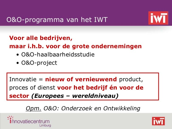 O&O-programma van het IWT    Voor alle bedrijven,    maar i.h.b. voor de grote ondernemingen      • O&O-haalbaarheidsstudi...