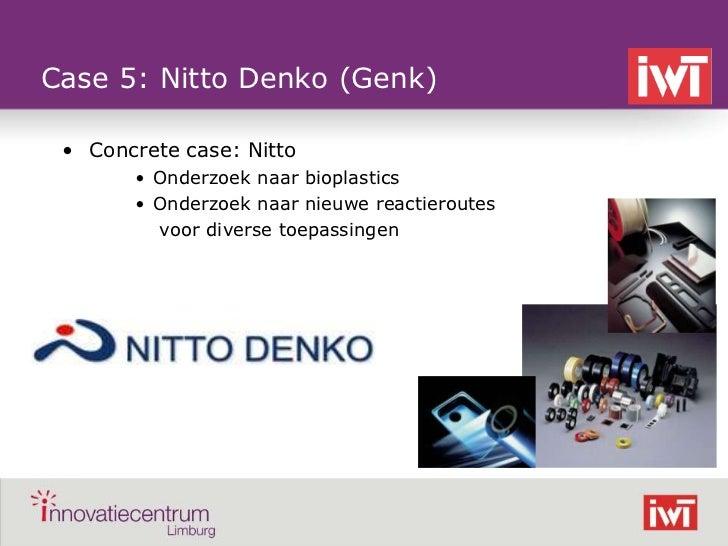 Case 5: Nitto Denko (Genk)     • Concrete case: Nitto           • Onderzoek naar bioplastics           • Onderzoek naar ni...