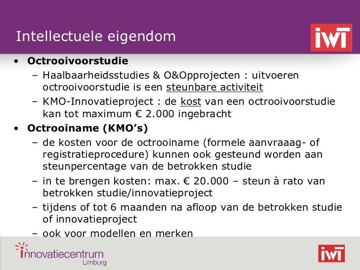Intellectuele eigendom• Octrooivoorstudie   – Haalbaarheidsstudies & O&Opprojecten : uitvoeren     octrooivoorstudie is ee...