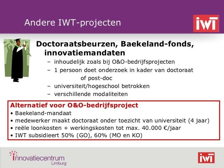 Andere IWT-projecten               Doctoraatsbeurzen, Baekeland-fonds,                innovatiemandaten                  –...