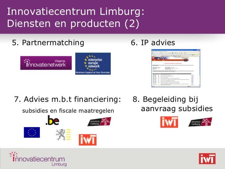 Innovatiecentrum Limburg:Diensten en producten (2)    5. Partnermatching                   6. IP advies    7. Advies m.b.t...