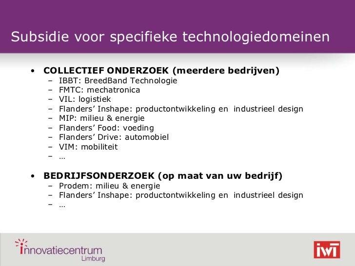 Subsidie voor specifieke technologiedomeinen    • COLLECTIEF ONDERZOEK (meerdere bedrijven)       –   IBBT: BreedBand Tech...