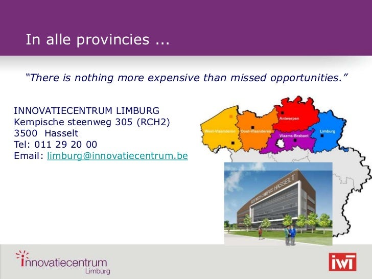 """In alle provincies ...    """"There is nothing more expensive than missed opportunities.""""INNOVATIECENTRUM LIMBURGKempische st..."""