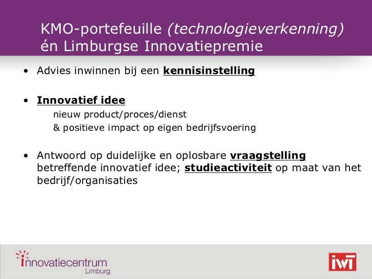 KMO-portefeuille (technologieverkenning)       én Limburgse Innovatiepremie    • Advies inwinnen bij een kennisinstelling ...