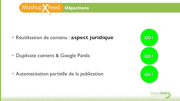 Objections• Réutilisation de contenu : aspect juridique   GO!• Duplicate content & Google Panda              GO!• Automati...