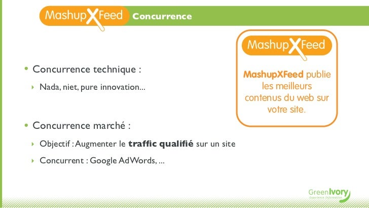 Concurrence• Concurrence technique :                               MashupXFeed publie ‣ Nada, niet, pure innovation...    ...