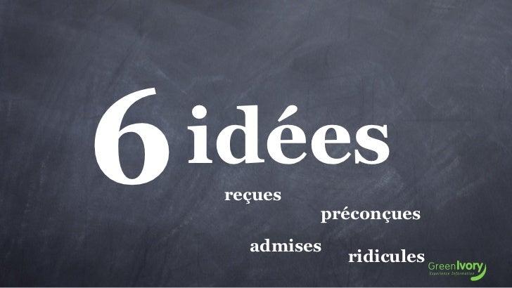 6   idées    reçues             préconçues      admises                ridicules