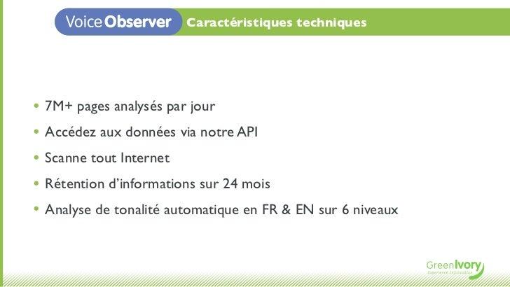 Voice Observer     Caractéristiques techniques• 7M+ pages analysés par jour• Accédez aux données via notre API• Scanne tou...
