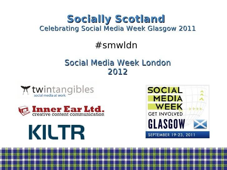 Socially ScotlandCelebrating Social Media Week Glasgow 2011              #smwldn      Social Media Week London            ...