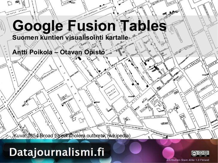 Google Fusion TablesSuomen kuntien visualisointi kartalleAntti Poikola – Otavan OpistoKuva: 1854 Broad Street cholera outb...