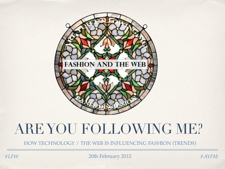ARE YOU FOLLOWING ME?       HOW TECHNOLOGY / THE WEB IS INFLUENCING FASHION (TRENDS)#LFW                        20th Febru...