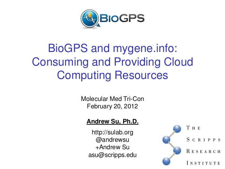 BioGPS and mygene.info:Consuming and Providing Cloud    Computing Resources        Molecular Med Tri-Con         February ...