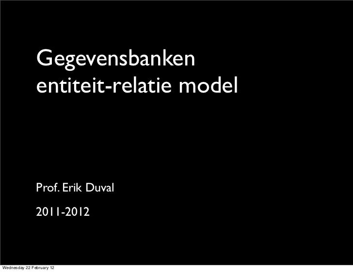 Gegevensbanken               entiteit-relatie model               Prof. Erik Duval               2011-2012                ...