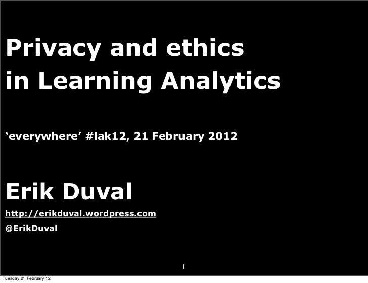 Privacy and ethics in Learning Analytics 'everywhere' #lak12, 21 February 2012 Erik Duval http://erikduval.wordpress.com @...