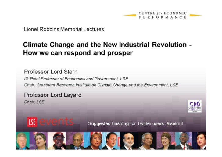 Lionel Robbins Memorial LecturesClimate Change and the New Industrial Revolution -How we can respond and prosperProfessor ...