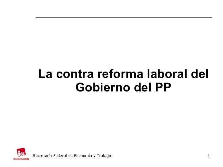 La contra reforma laboral del        Gobierno del PPSecretaría Federal de Economía y Trabajo   1
