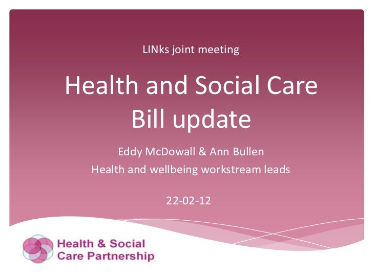 LINks joint meetingHealth and Social Care     Bill update       Eddy McDowall & Ann Bullen  Health and wellbeing workstrea...