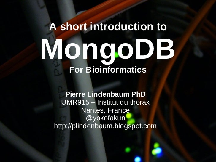 A short introduction to MongoDB For Bioinformatics Pierre Lindenbaum PhD UMR915 – Institut du thorax Nantes, France @yokof...