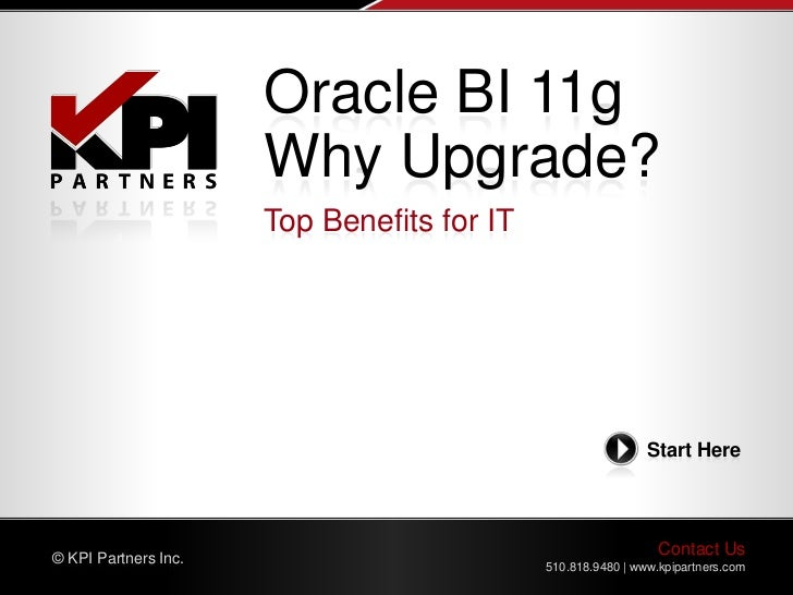 Oracle BI 11g                      Why Upgrade?                      Top Benefits for IT                                  ...