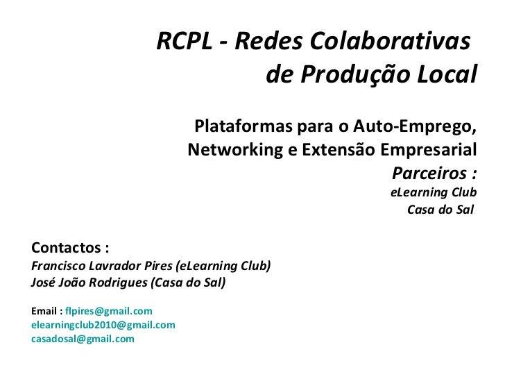 RCPL - Redes Colaborativas                                de Produção Local                               Plataformas para...