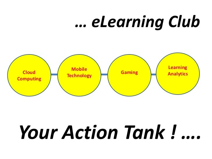 … eLearning Club              Mobile              Learning  Cloud                  Gaming   Analytics            Technolog...