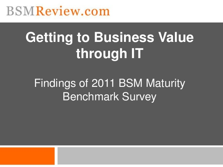 Getting to Business Value        through IT Findings of 2011 BSM Maturity       Benchmark Survey
