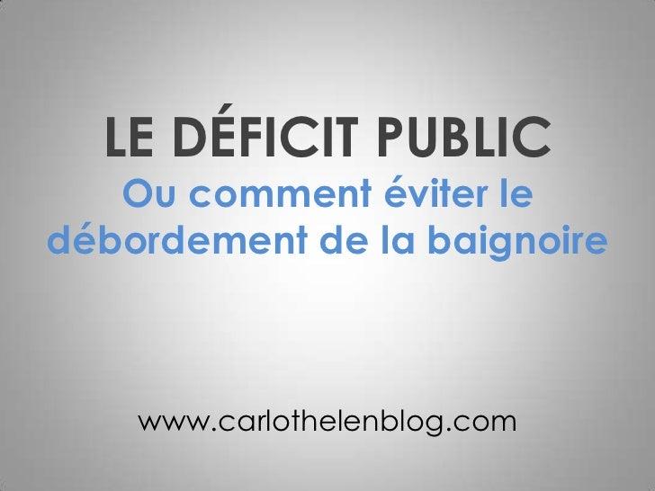 LE DÉFICIT PUBLIC   Ou comment éviter ledébordement de la baignoire    www.carlothelenblog.com