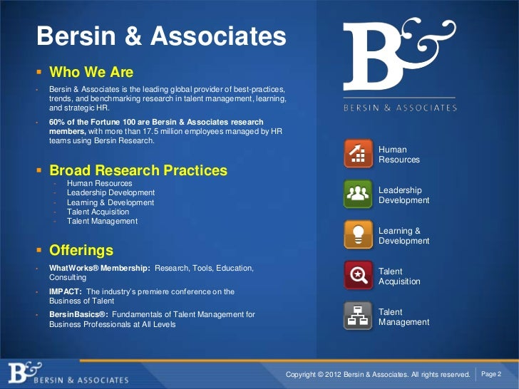 Bersin & Associates Who We Are•   Bersin & Associates is the leading global provider of best-practices,    trends, and be...