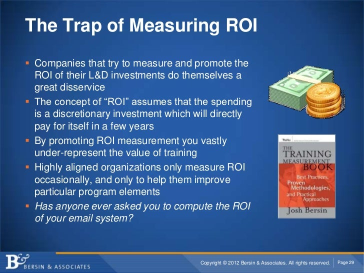 The Trap of Measuring ROI Companies that try to measure and promote the  ROI of their L&D investments do themselves a  gr...