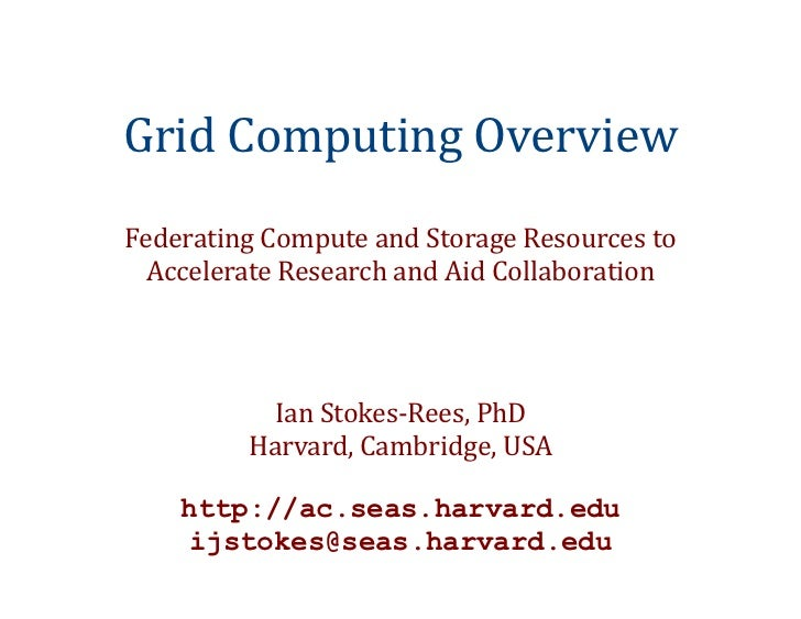Grid	  Computing	  OverviewFederating	  Compute	  and	  Storage	  Resources	  to	    Accelerate	  Research	  and	  Aid	  C...