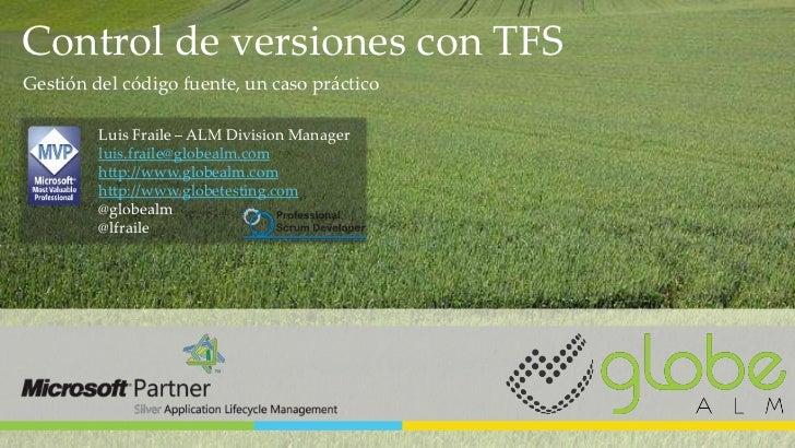 Control de versiones con TFSGestión del código fuente, un caso práctico         Luis Fraile – ALM Division Manager        ...
