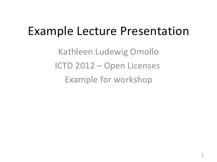 Example Lecture Presentation     Kathleen Ludewig Omollo    ICTD 2012 – Open Licenses      Example for workshop           ...