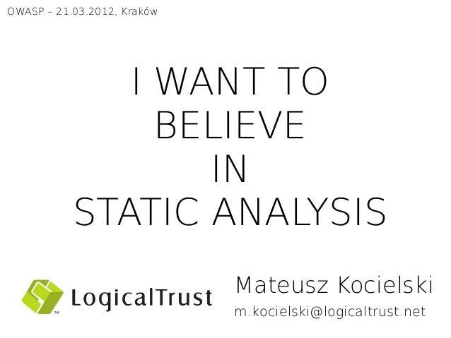 OWASP – 21.03.2012, Kraków              I WANT TO                BELIEVE                  IN           STATIC ANALYSIS    ...