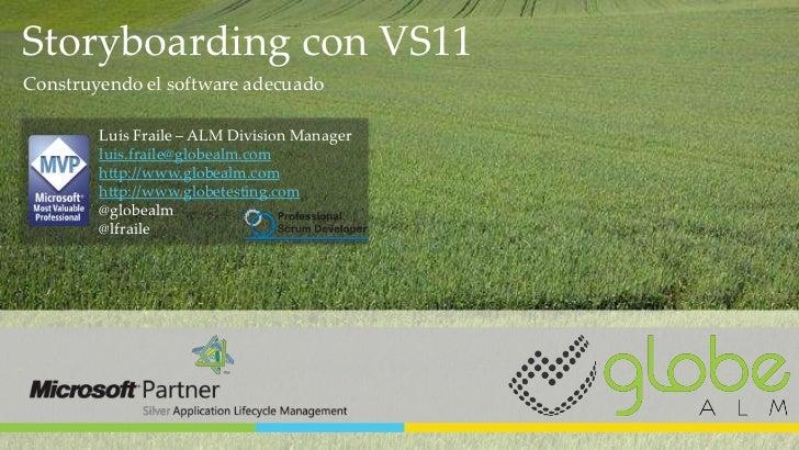 Storyboarding con VS11Construyendo el software adecuado        Luis Fraile – ALM Division Manager        luis.fraile@globe...